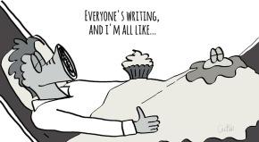 Everyone's writing, and I'm alllike…