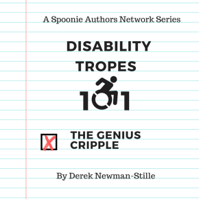 "Disability Tropes 101: ""The Genius Cripple"""