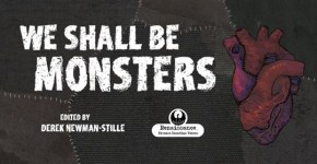 Anthology Kickstarter: We Shall Be Monsters (Or, as I call it: TheFrankenthology)