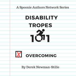 Disability Tropes 101: Overcoming