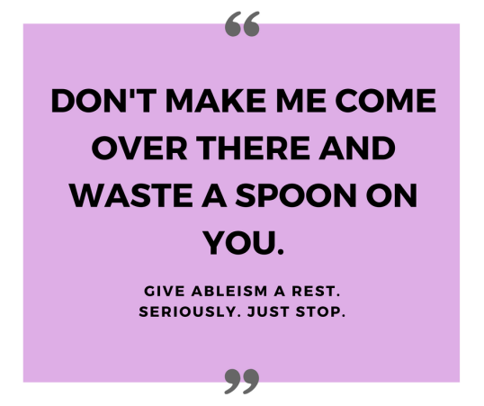 don't make me come over there and waste a spoon on you.