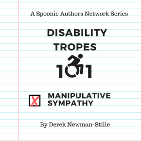 Disability Tropes 101: Manipulative Sympathy