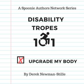 Disability Tropes 101: Upgrade MyBody
