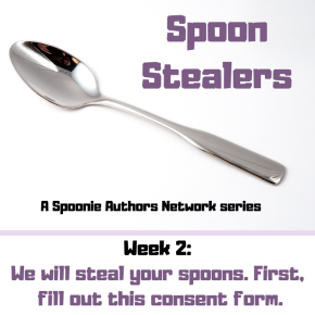 Spoon Stealers, Week 2: We will steal your spoons. First, fill out this consentform.
