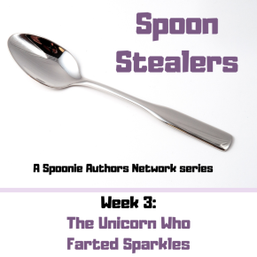 Spoon Stealers, Week 3: The Unicorn Who Farted Sparkles