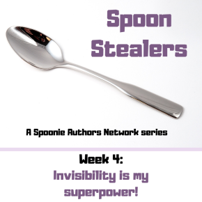 Spoon Stealers, Week 4: Invisibility is my superpower!