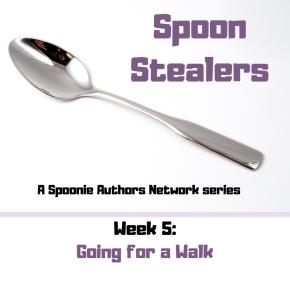 Spoon Stealers, Week 5: Going for aWalk