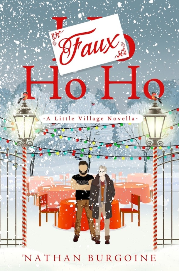 Book cover for Faux Ho Ho. A winter scene on a snowy night. Two men stand in front of several tables draped in festive red cloth. On either side of them are street lamps wrapped in red and white ribbon, like a candy cane. The posts of the lamps are attached to black wrought iron gates. There are Christmas lights strung high over the tables. Text reads: Faux (over the word Ho) Ho Ho: A Little Village Novella, 'Nathan Burgoine.
