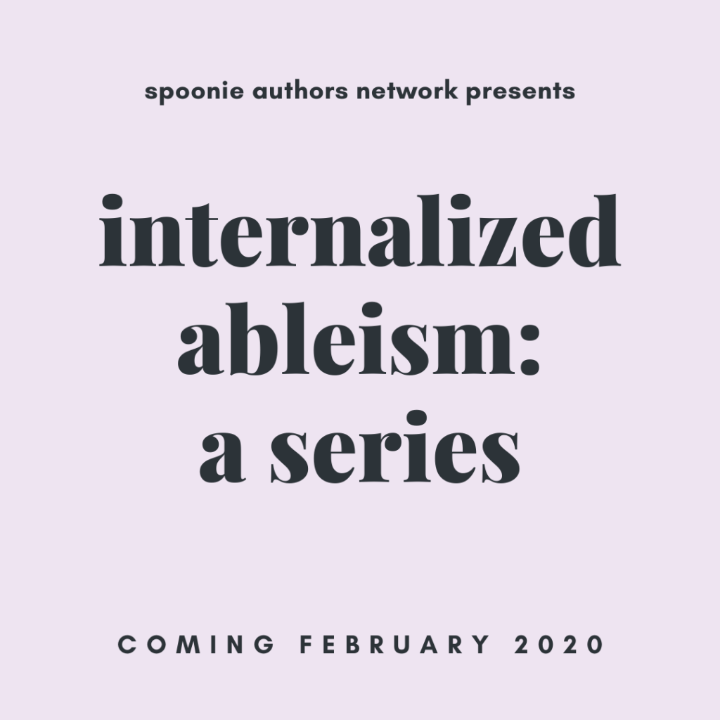 Image description: A mauve background displays dark grey text that reads: spoonie authors network presents internalized ableism: a series. Coming February 2020.