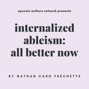 Internalized Ableism, Week 3: All Better Now