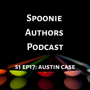 Spoonie Authors Podcast Episode 17: Austin Case