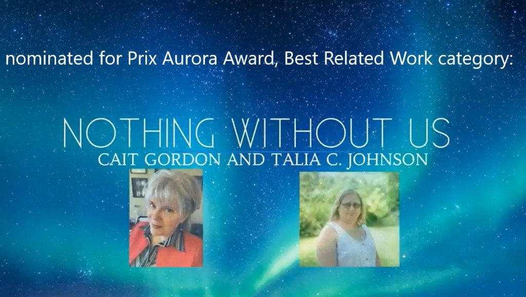 ID: Aurora-sky background with headshots of Cait Gordon and Talia C. Johnson. Text reads: nominated for Prix Aurora, Best Related Work category: Nothing Without Us, Cait Gordon and Talia C. Johnson