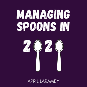 Managing Spoons in 2020, featuring April Laramey