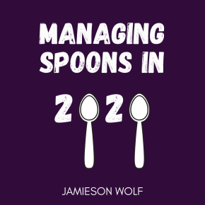 Managing Spoons in 2020, featuring Jamieson Wolf