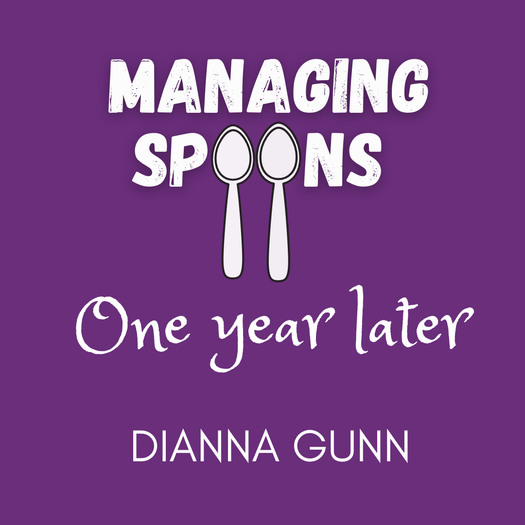 ID: Purple background. White text reads Managing Spoons (with two spoons for the Os), One year later, Dianna Gunn