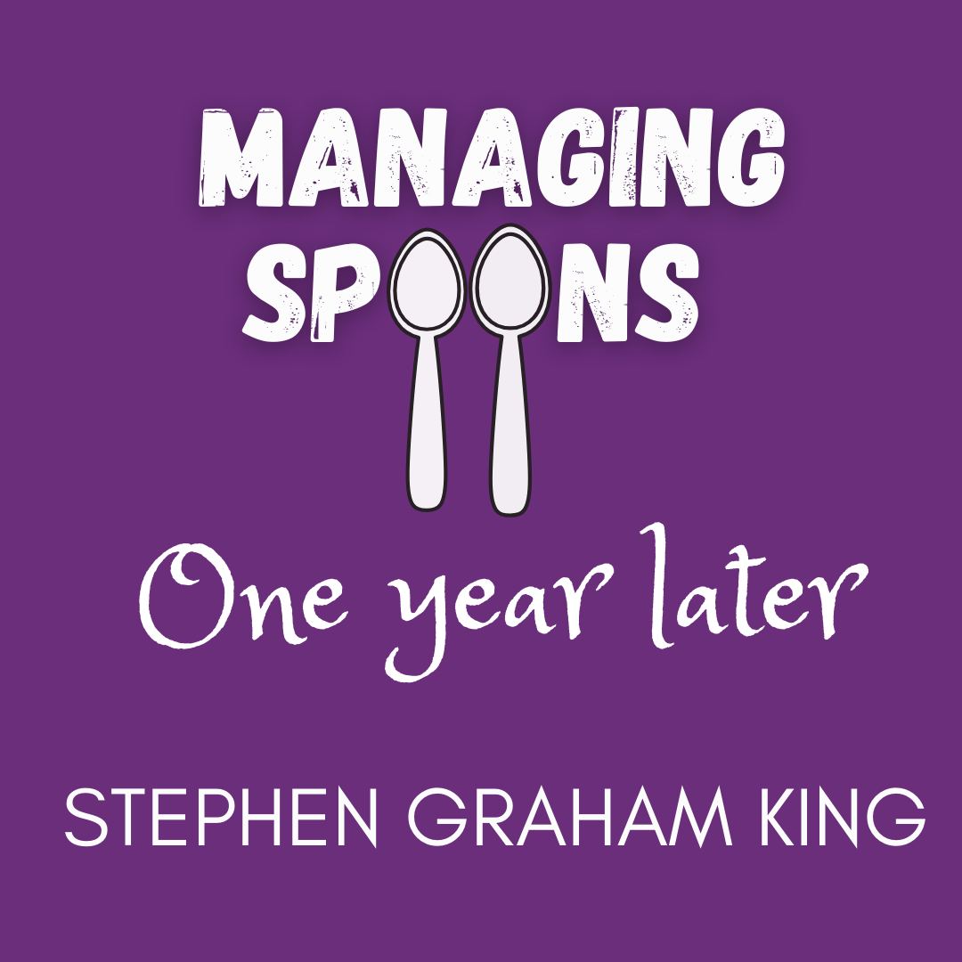 "alt=""ID: Purple background. White text reads Managing Spoons (with two spoons for the Os), One year later, Stephen Graham King"