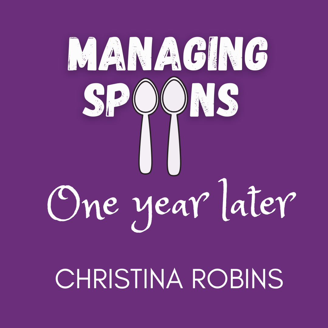 """alt=""""ID: Purple background. White text reads Managing Spoons (with two spoons for the Os), One year later, Christina Robins"""