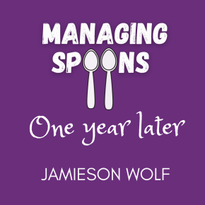 Managing Spoons One Year Later: JamiesonWolf